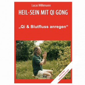 "Wilkmann, Lucas - Qi Gong ÜBUNGEN - ""Qi & Blutfluss anregen"""