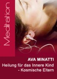 Ava Minatti - Heilung für das Innere Kind - Kosmische Eltern
